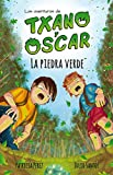 La piedra verde: (7-12 años) (Las aventuras de Txano y Óscar nº 1)