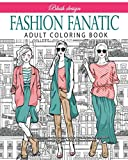 Fashion Fanatic: Adult Coloring book (Stress Relieving Creative Fun Drawings to Calm Down, Reduce Anxiety & Relax.Great Christmas Gift Idea For Men & Women 2020-2021)